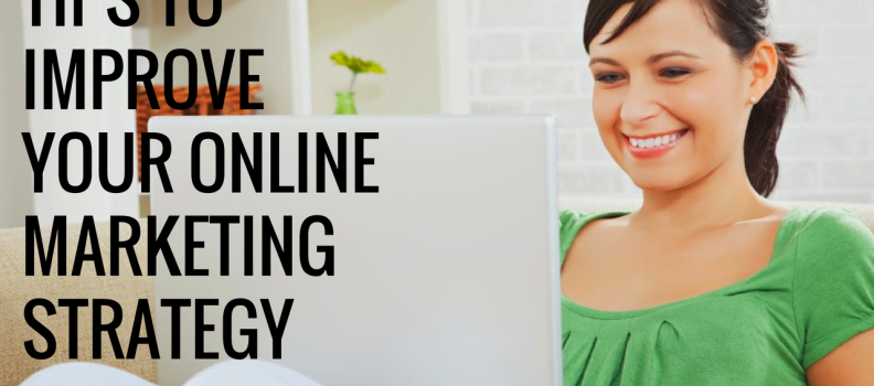 Use These Tips to Improve Your Online Marketing Strategy